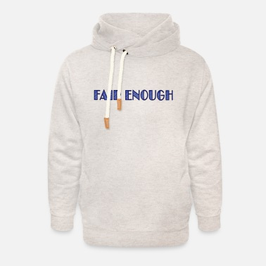 Funny Joke Humour Bother Maxim fair enough - Unisex Shawl Collar Hoodie