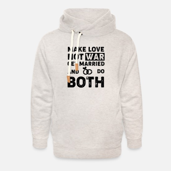 Love Hoodies & Sweatshirts - make love was not, get married and do both - Unisex Shawl Collar Hoodie heather oatmeal