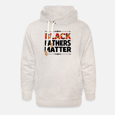 Black Fathers Black fathers matter - father's day - Unisex Shawl Collar Hoodie