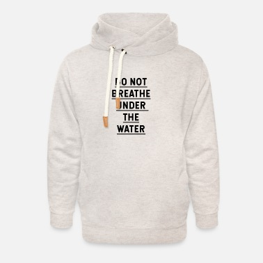 Under Water Do not breathe under the water - Unisex Shawl Collar Hoodie