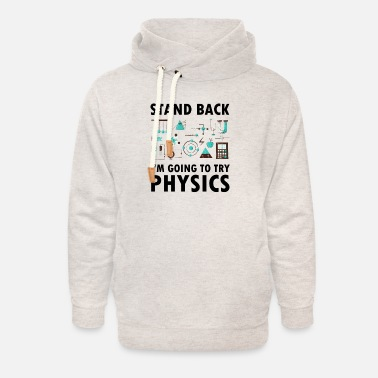 Experimental Physics Physicist gift physics teacher science nerd geek - Unisex Shawl Collar Hoodie