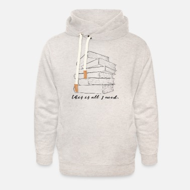 Book BooksBooks are all I need - book lovers - Unisex Shawl Collar Hoodie