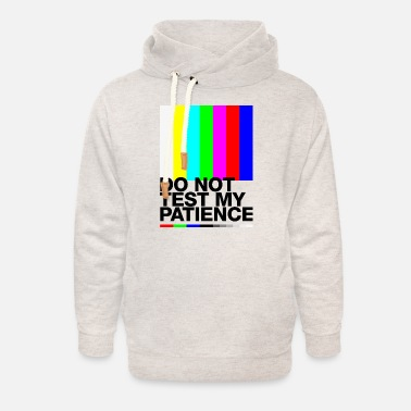 Clever do not test my patience error, error message - Unisex Shawl Collar Hoodie