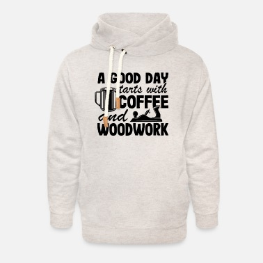Dad A Good Day Starts With Coffee & Woodwork Funny - Unisex Shawl Collar Hoodie