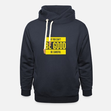 Be Good Be Good - Unisex Shawl Collar Hoodie