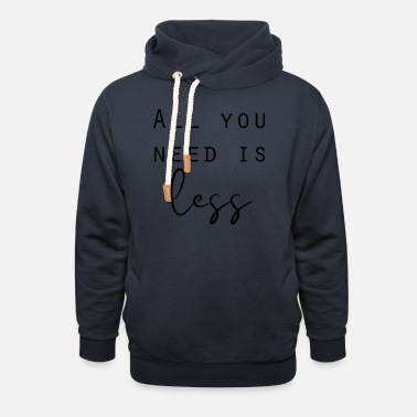 Earth Day All you need is less minimalism sayings - Unisex Shawl Collar Hoodie