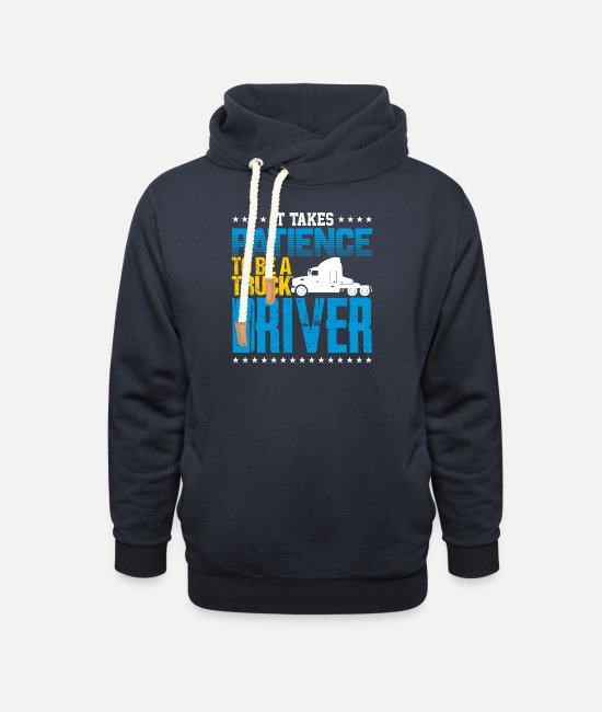 Truck Hoodies & Sweatshirts - It Takes Patience To Be A Truck Driver - Unisex Shawl Collar Hoodie navy