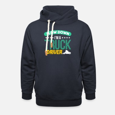 Semitruck Slow Down I m A Truck Driver - Unisex Shawl Collar Hoodie
