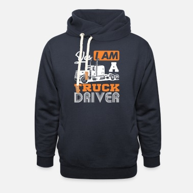 Semitruck Yes I Am A Truck Driver Semi Truck - Unisex Shawl Collar Hoodie