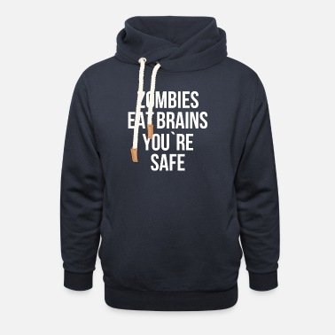 Zombies eat brains you`re safe - Unisex Shawl Collar Hoodie