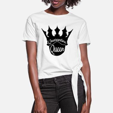 Social CORONA VIRUS QUARANTINE QUEEN - Women's Knotted T-Shirt