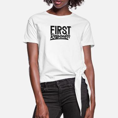 First Responders First responder emergency help first responder - Women's Knotted T-Shirt