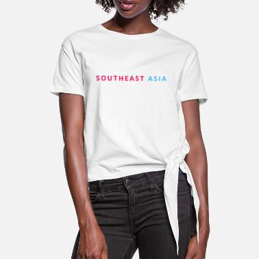 Southeast Asia Southeast Asia Asia asian - Women's Knotted T-Shirt