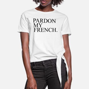 Pardon Pardon My French - Women's Knotted T-Shirt
