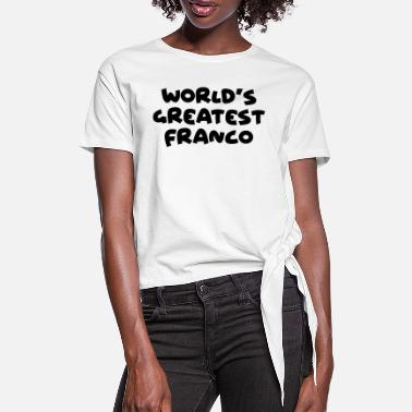 Franco worlds greatest franco name - Women's Knotted T-Shirt
