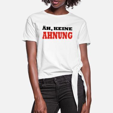 Jay Z ÄH KEINE AHNUNG by JAY - Women's Knotted T-Shirt