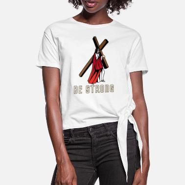 Strong Be Strong Lord Jesus The Cross On His Shoulder - Frauen Knotenshirt