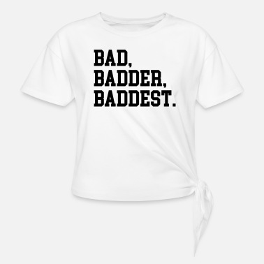 Baddest Bad, Badder, Baddest Quote - Knotenshirt