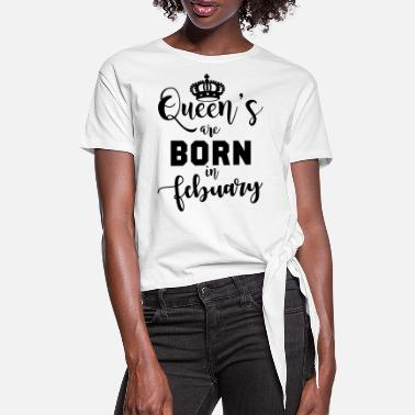 Born In Febuary Queen's are born in Febuary - Women's Knotted T-Shirt