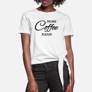 Mood More coffee please - T-shirt à nœud