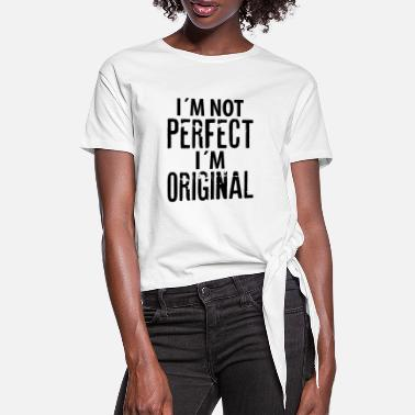 Perfect I´M NOT PERFECT I´M ORIGINAL - Women's Knotted T-Shirt
