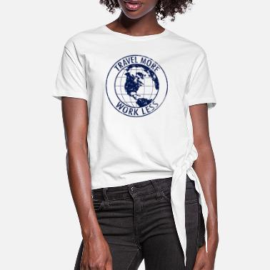 Traveling Quotes Travel More Work Less - Women's Knotted T-Shirt