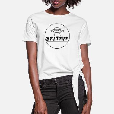 Space Ship Believe In Aliens Flying Saucer UFO - Women's Knotted T-Shirt