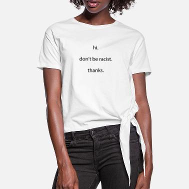 Power Hi Don't Be Racist Racism Message - Women's Knotted T-Shirt