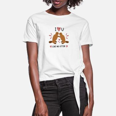 I Love You Like No Otter Animal Of The Year 2021 - Women's Knotted T-Shirt