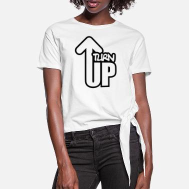 Turn Up Turn Up - Women's Knotted T-Shirt