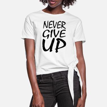 Powerful NEVER GIVE UP - Women's Knotted T-Shirt