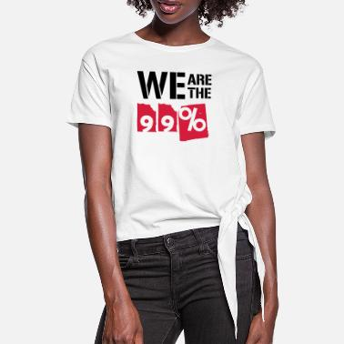 We Are The 99 Percent We are the 99 percent - Women's Knotted T-Shirt