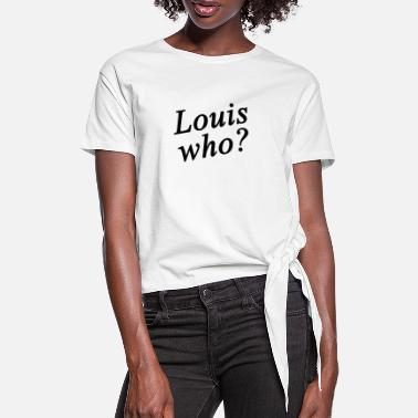 Louis Tomlinson Louis who? - Women's Knotted T-Shirt