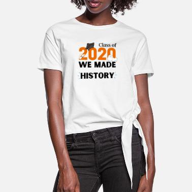 Class of 2020 We made HISTORY - Women's Knotted T-Shirt