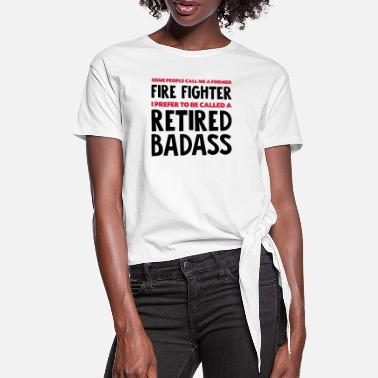 Fighter Former fire fighter retired badass - Women's Knotted T-Shirt