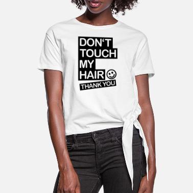 Hair dont_touch_my_hair_1_f1 - Dame knot-shirt