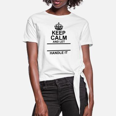 Let Keep Calm And Let Your Name Handle It - Women's Knotted T-Shirt
