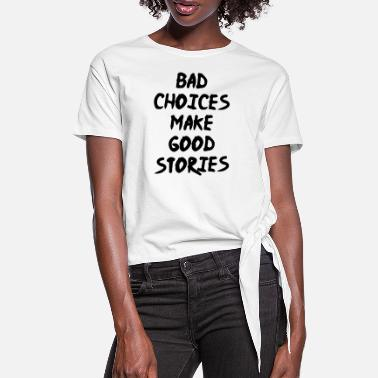Stories Bad Choices make good stories - Women's Knotted T-Shirt