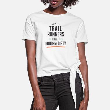 Trail Runners Like It Rough and Dirty - Women's Knotted T-Shirt