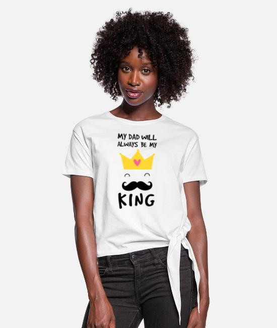 King T-Shirts - My dad will always be my King T-shirt - Women's Knotted T-Shirt white