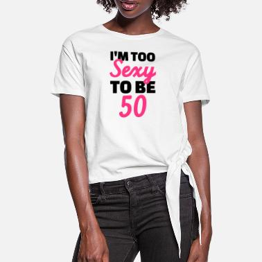 Sexy 50 Birthday - Women's Knotted T-Shirt