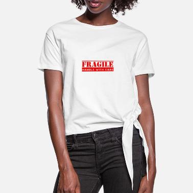Fragile Handle With Care Fragile - Handle with Care - Women's Knotted T-Shirt