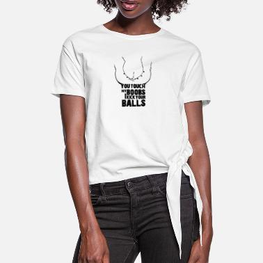 Balls You touch my boobs I kick your balls - Women's Knotted T-Shirt