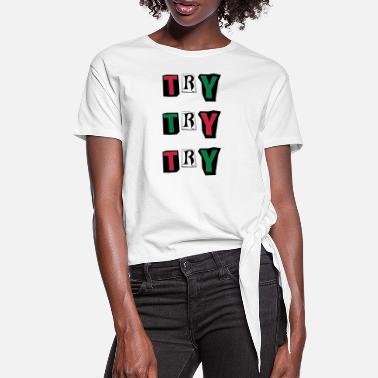 Try Try Try - Women's Knotted T-Shirt