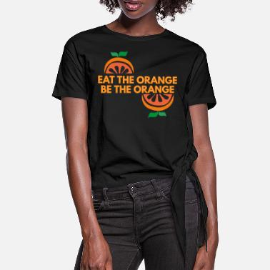 Orange eat the orange be the orange - Women's Knotted T-Shirt