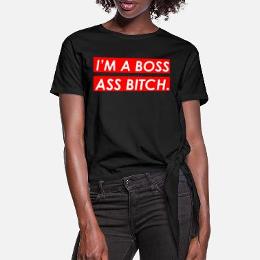 Im A Boss I'm a boss ass - Women's Knotted T-Shirt