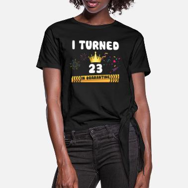 Celebration I Turned 23 In Quarantine - Women's Knotted T-Shirt