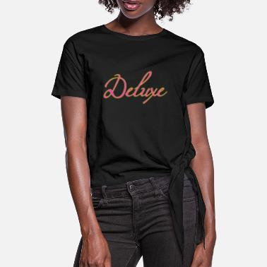 Deluxe deluxe deluxe - Women's Knotted T-Shirt