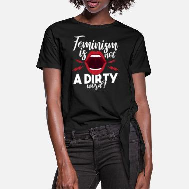 Dirty Word Feminism is not a dirty word - Women's Knotted T-Shirt