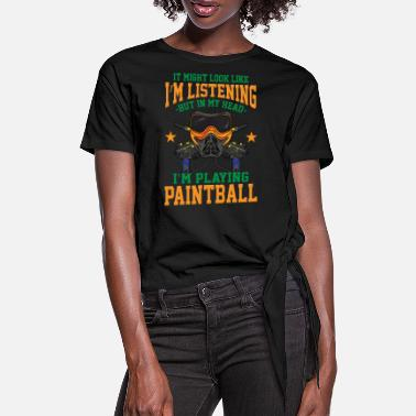 Funny paintball saying - paintballer gift - - Women's Knotted T-Shirt
